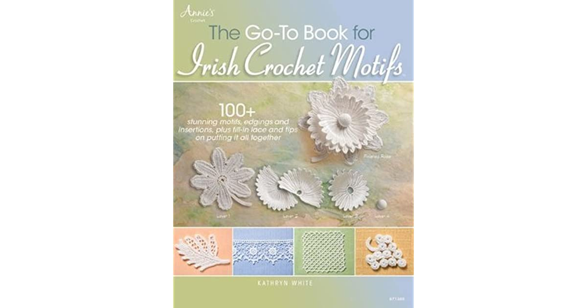 The Go To Book For Irish Crochet Motifs By Kathryn White