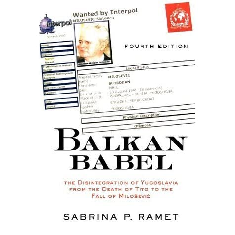 Balkan Babel: The Disintegration of Yugoslavia from the Death of Tito to The Fall of Milosevic by Sabrina P. Ramet