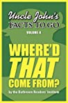 Uncle John's Facts to Go Where'd That Come From? (Uncle John's Facts to Go #4)