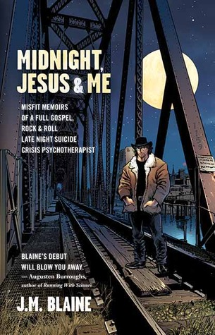 Midnight, Jesus & Me: Misfit Memoirs of a Full Gospel, Rock & Roll Late Night Suicide Crisis Psychotherapist