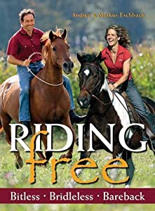 Riding Free: Bitless, Bridleless, Bareback