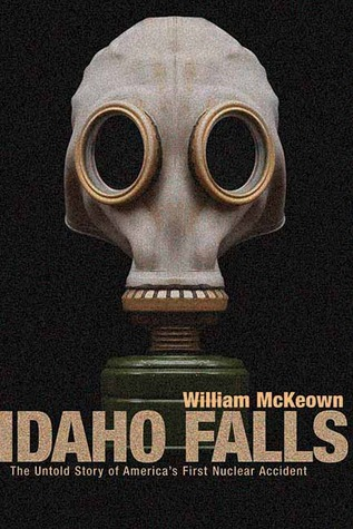 Idaho Falls: The Untold Story of America's First Nuclear