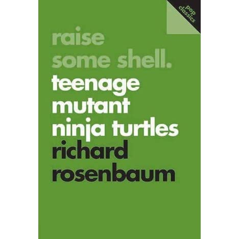 Teenage Love Quotes Goodreads : Raise Some Shell: Teenage Mutant Ninja Turtles by Richard Rosenbaum ...
