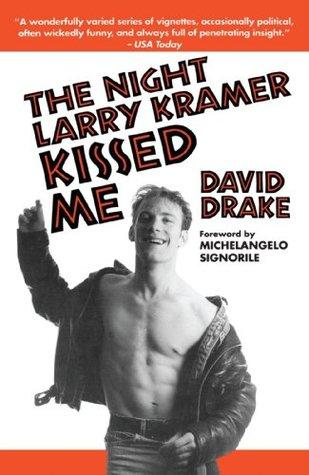 The Night Larry Kramer Kissed Me by David  Drake