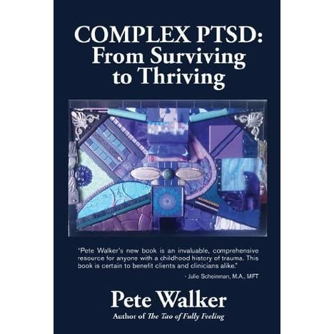 Complex PTSD: From Surviving to Thriving by Pete Walker