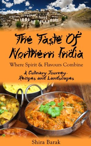 The Taste of Northern India - Where Spirit and Flavors Combine- a culinary journey through recipes and landscapes-50 Best Recipe