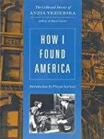 How I Found America: Collected Stories of Anzia Yezierska (Second Edition) (Uran Gift Fund)