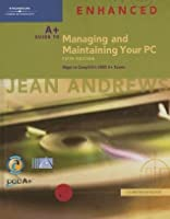 A+ Guide to Managing and Maintaining Your PC, Fifth Edition Enhanced, Comprehensive