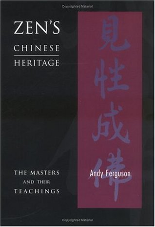 Zen's Chinese Heritage  The Masters and Their Teachings