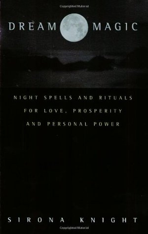 Dream Magic: Night Spells Rituals for Love, Prosperity and