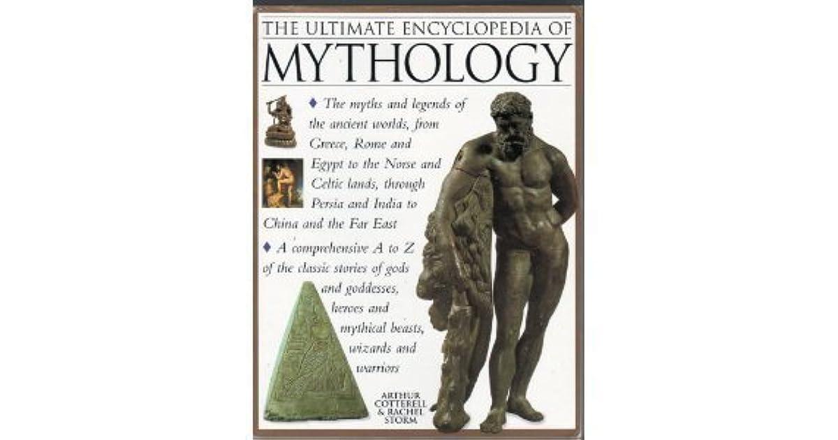 The Ultimate Encyclopedia Of Mythology An A Z Guide To The Myths