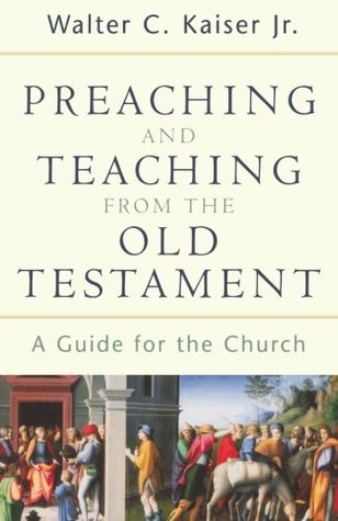 Preaching and Teaching from the Old Testament by Walter C. Kaiser Jr.