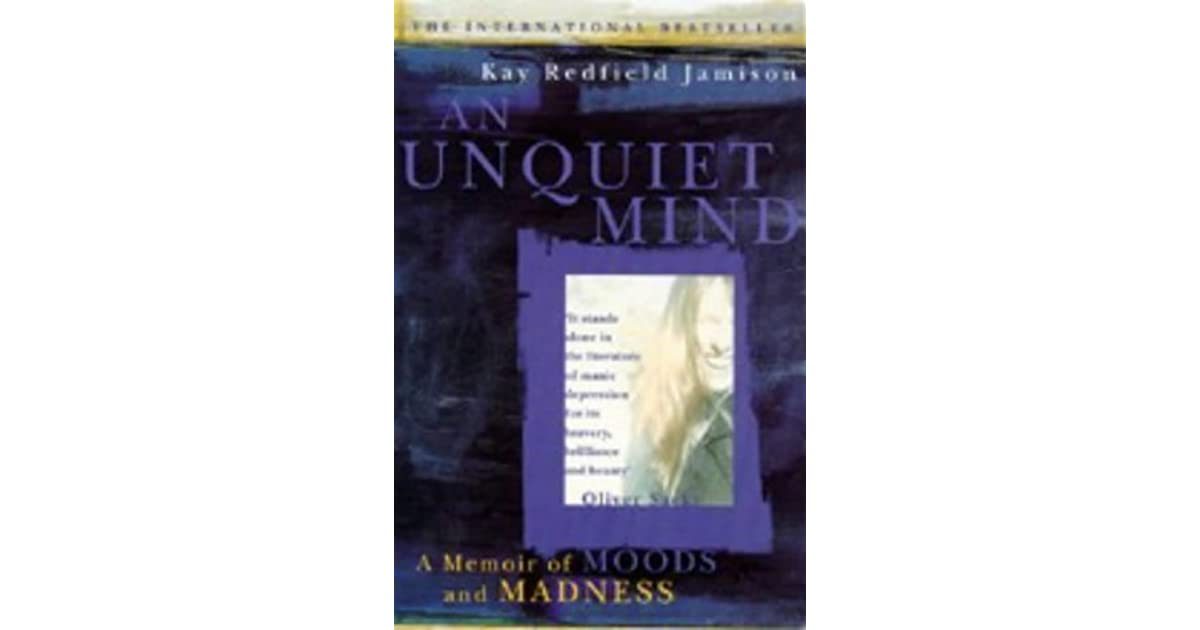 a unquiet mind Unquiet mind by kay redfield jamison available in trade paperback on powellscom, also read synopsis and reviews as a founder of ucla's affective disorder clinic and a co-author of a standard medical text, dr kay.