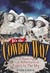 It's the Cowboy Way!: The Amazing True Adventures of Riders in the Sky