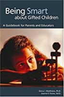 Being Smart about Gifted Children: A Guidebook for Parents and Educators