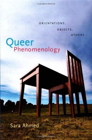 Queer Phenomenology: Orientations, Objects, Others by Sara Ahmed