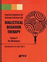 Dialectical Behavior Therapy: Volume 2 - Companion Worksheets