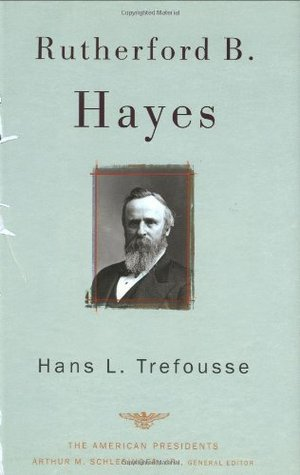 Rutherford B. Hayes by Hans L. Trefousse