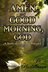 Amen and Good Morning, God: A Book of Morning Prayers
