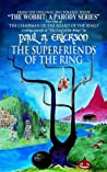 The Superfriends of the Ring: A Parody of Tolkien's Fellowship of the Ring (The Wobbit: A Parody Series, #2)
