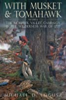 With Musket and Tomahawk Volume II: The Mohawk Valley Campaign in the Wilderness War of 1777: 2