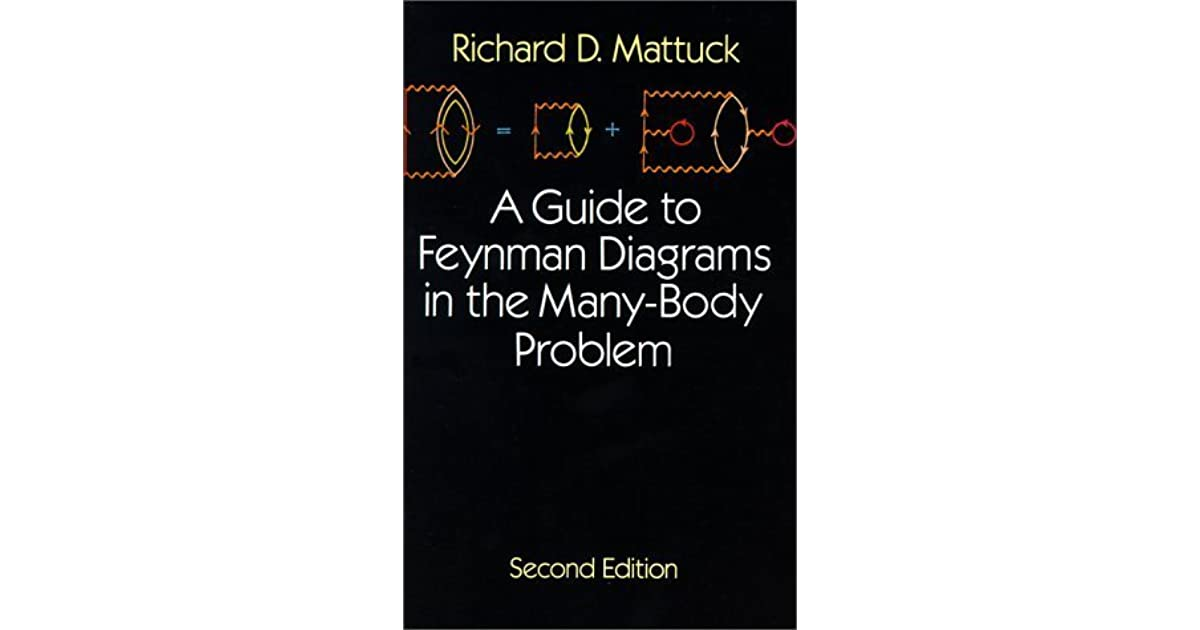A Guide To Feynman Diagrams In The Many Body Problem Richard D Mattuck