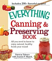 The Everything Canning and Preserving Book: All you need to know to enjoy natural, healthy foods year round (Everything®)
