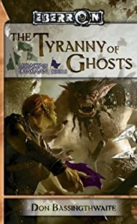 The Tyranny of Ghosts  (Legacy of Dhakaan, #3) (Eberron