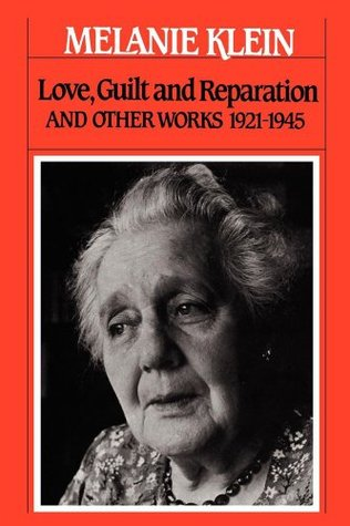 Love, Guilt and Reparation: And Other Works 1921-1945