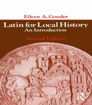 Latin for Local History by Eileen A. Gooder