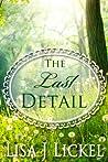 The Last Detail by Lisa J. Lickel