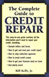 The Complete Guide To Credit Repair by Bill Kelly