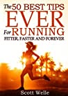 The 50 Best Tips EVER for Running Fitter, Faster and Forever (Instructional Videos and Running Plans Included)