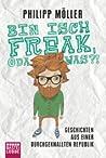 Bin isch Freak, oda was?!  Geschichten aus einer durchgeknallten Republik