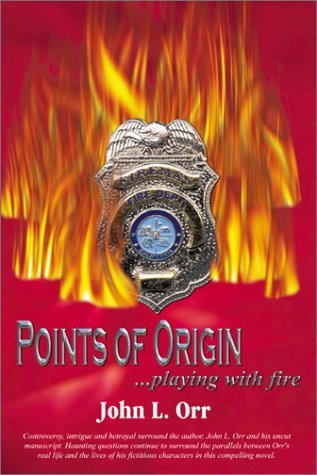 Points Of Origin Playing With Fire By John L Orr