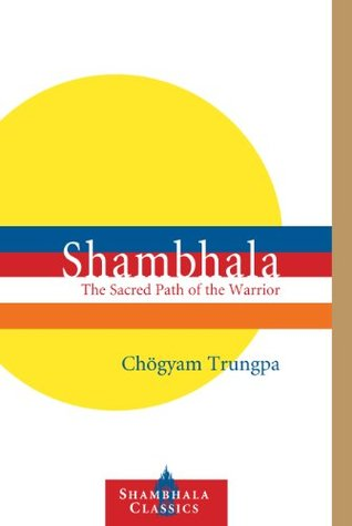 Shambhala: The Sacred Path of the Warrior (Shambhala Classics)