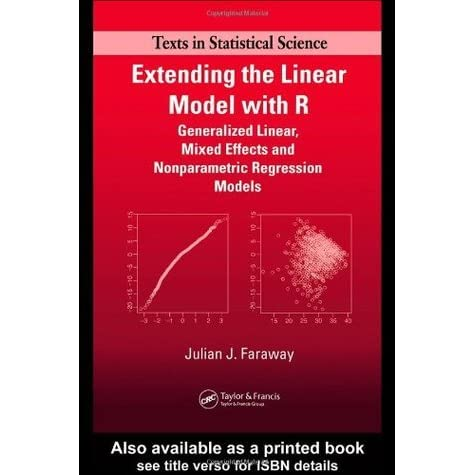 Extending the Linear Model with R: Generalized Linear, Mixed Effects