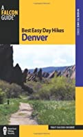 Best Easy Day Hikes Denver, 2nd (Best Easy Day Hikes Series)