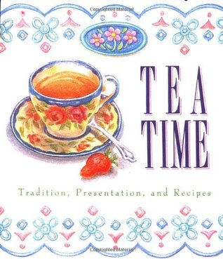 Tea Time: Tradition, Presentation, And Recipes