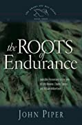 The Roots of Endurance: Invincible Perseverance in the Lives of John Newton, Charles Simeon, and William Wilberforce (Swans Are Not Silent, #3)