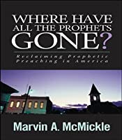 Where Have All The Prophets Gone?: Reclaiming Prophetic Preaching in America