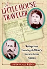 A Little House Traveler: Writings from Laura Ingalls Wilder's Journeys Across America