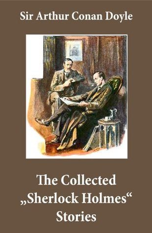 """The Collected """"Sherlock Holmes"""" Stories (4 novels and 44 short stories + An Intimate Study of Sherlock Holmes by Conan Doyle himself): A Study In Scarlet, ... The Return of Sherlock Holmes, His Last Bow"""