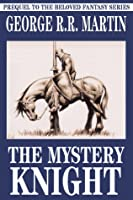 The Mystery Knight (Tales of Dunk and Egg, #3)