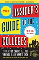 The Insider's Guide to the Colleges, 2014: Students on Campus Tell You What You Really Want to Know