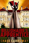 Billionaire's Apprentice (Billionaire Romantic Thriller, #1)