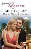 How the Playboy Got Serious (McKenna Brothers, #2)