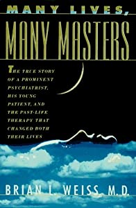 Many Lives, Many Masters: The True Story of a Prominent Psychiatrist, His Young Patient, and the Past Life Therapy That Changed Both Their Lives