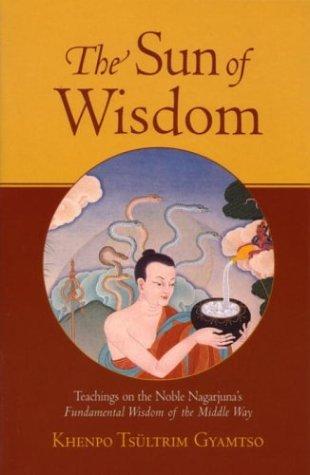The Sun of Wisdom: Teachings on the Noble Nagarjuna's Fundamental Wisdom of the Middle Way (Na-GAR-joo-na)