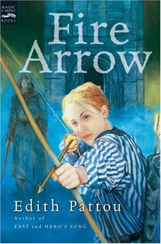 "Book cover of ""Fire Arrow"" by Edith Pattou"